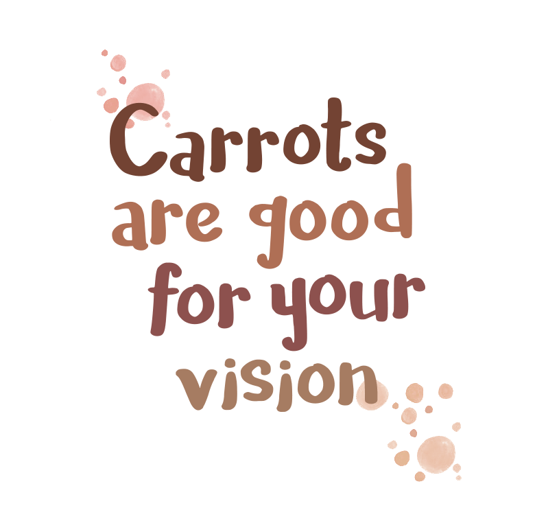 Carrots are good for your vision
