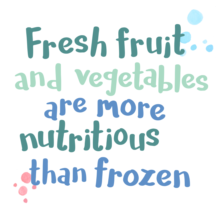Fresh fruit and vegetables are more nutritious than frozen
