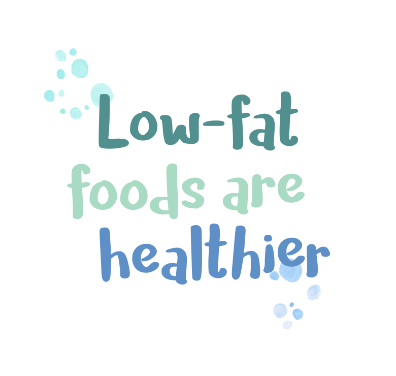 Low-fat foods are healthier
