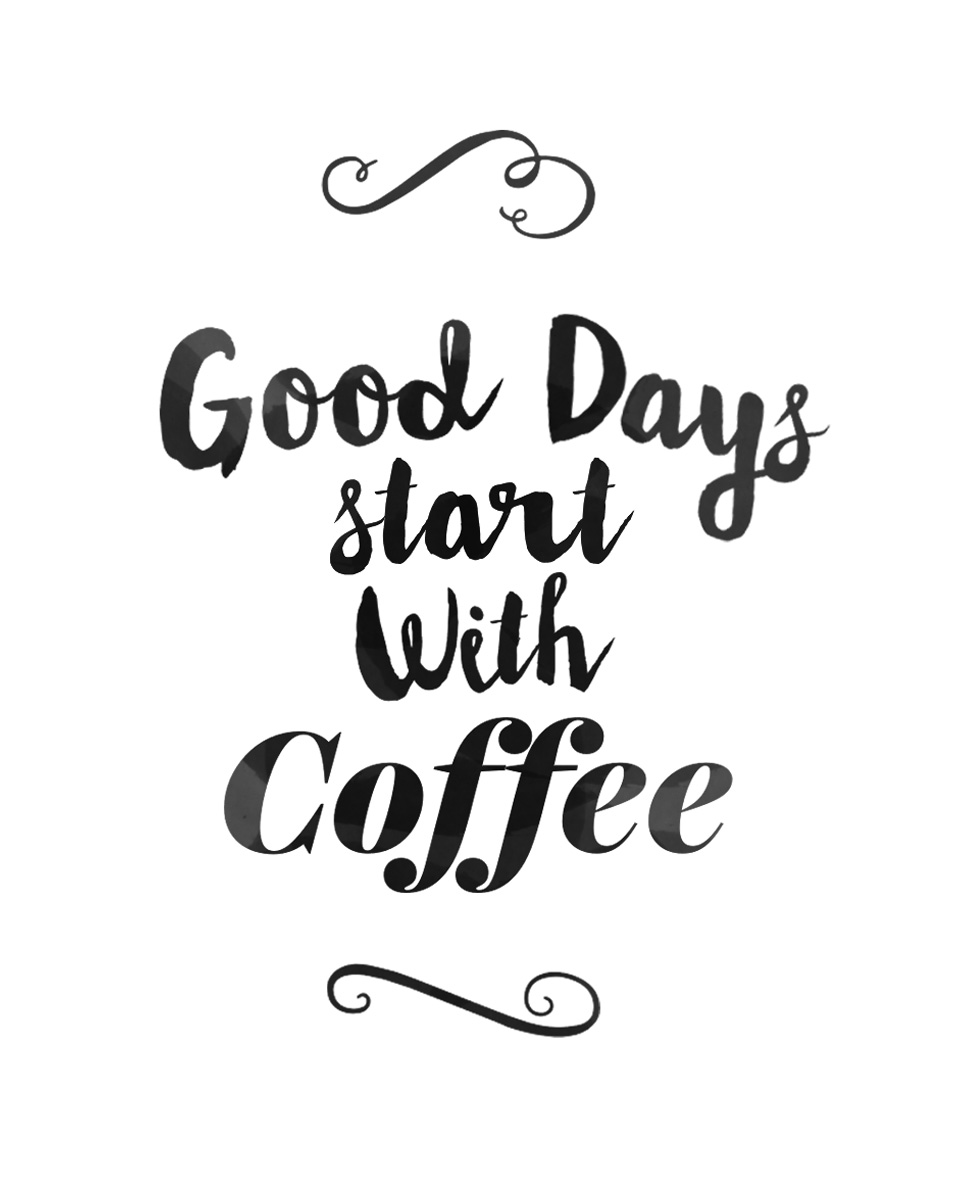Good Days start with Coffee
