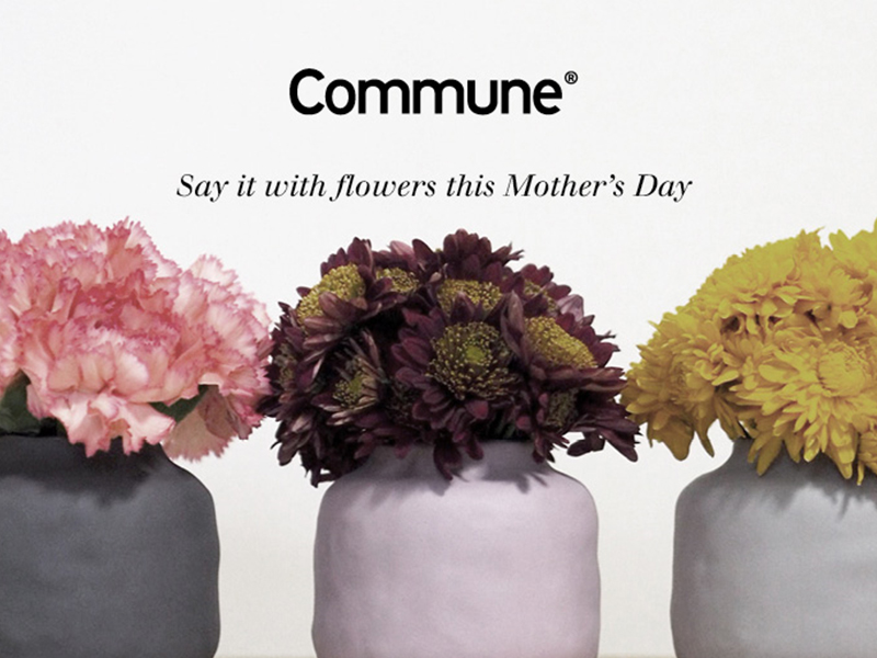 In conjunction with Flower Tales,  Commune encourages you to celebrate the beauty of a mother's love with a special vase-paired-with-florals gift promotion!
